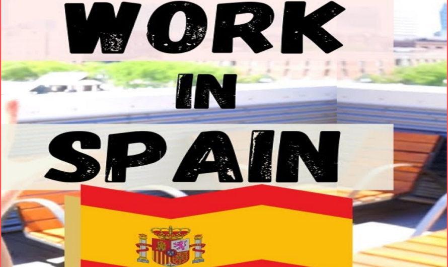 العمل في اسبانيا: الاوراق المطلوبة للحصول على فيزا العمل في اسبانيا